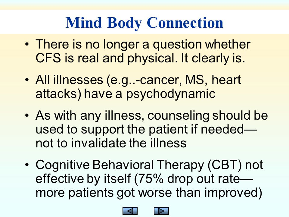 Mind Body Connection There is no longer a question whether CFS is real and physical.