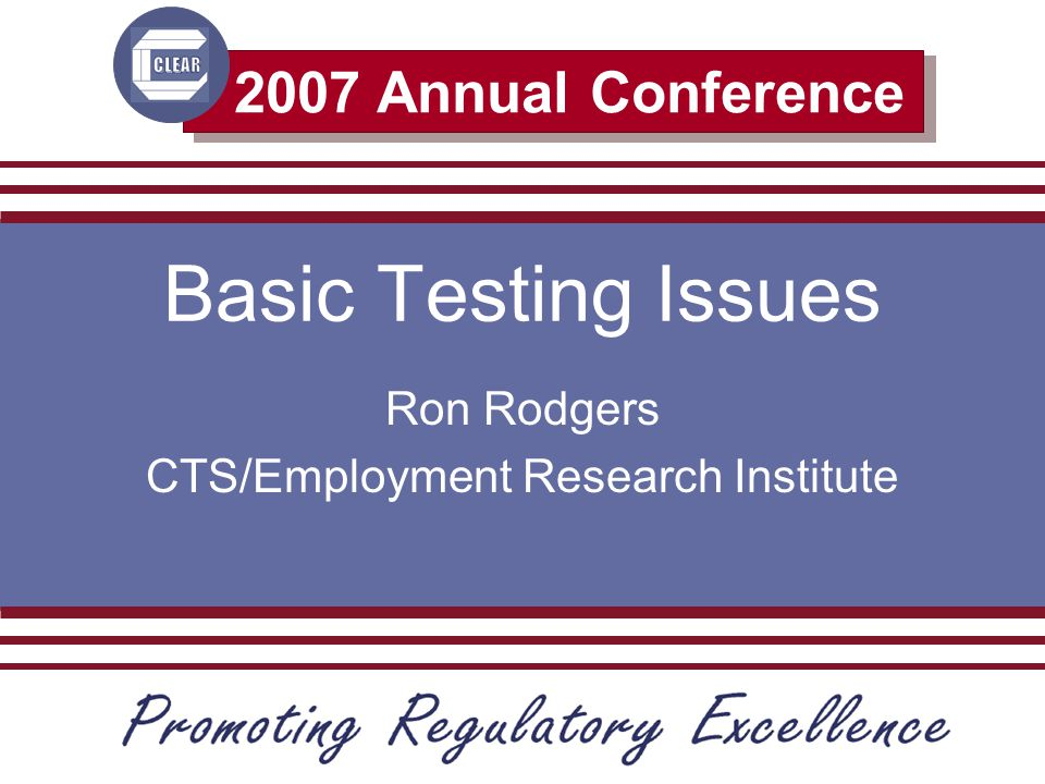 Atlanta, Georgia 2007 Annual Conference Council on Licensure, Enforcement and Regulation Speaker Contact Information Ron Rodgers Continental Testing Service Employment Research Institute 809 Ridge Road, Suite 201 Wilmette, IL 60091 Phone:847-256-5240 Email:rrodgers@Qmail.com