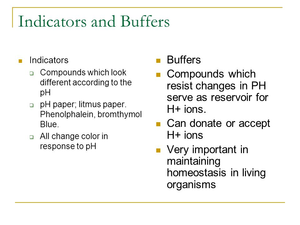 Indicators and Buffers Indicators  Compounds which look different according to the pH  pH paper; litmus paper.