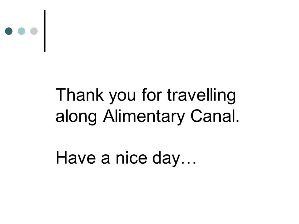 Thank you for travelling along Alimentary Canal. Have a nice day…
