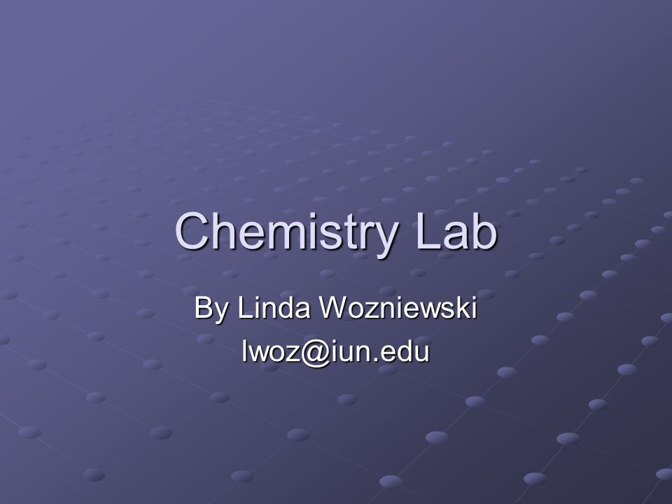 Chemistry Lab By Linda Wozniewski lwoz@iun.edu