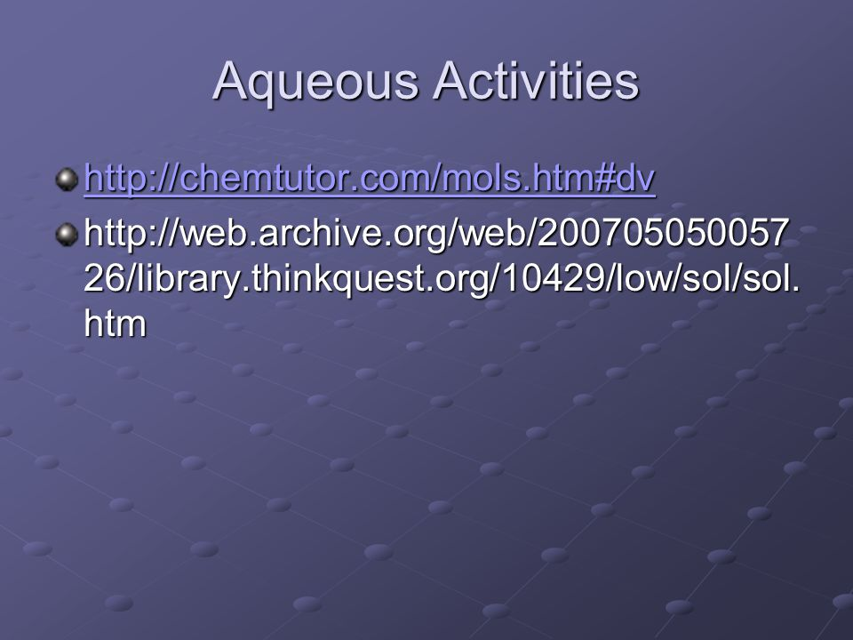 Aqueous Activities http://chemtutor.com/mols.htm#dv http://web.archive.org/web/200705050057 26/library.thinkquest.org/10429/low/sol/sol.