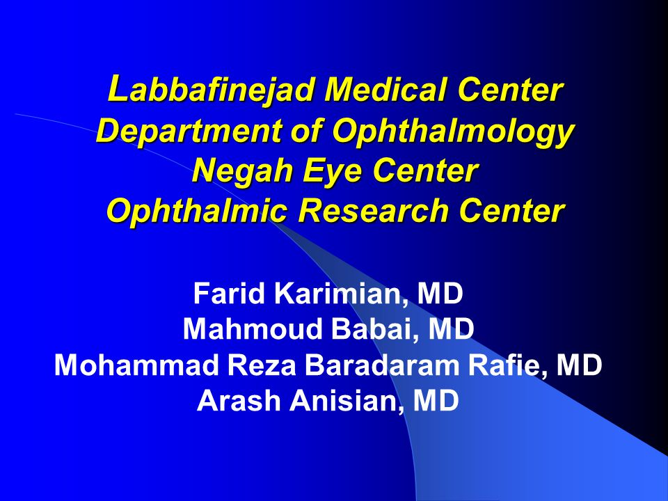 L abbafinejad Medical Center Department of Ophthalmology Negah Eye Center Ophthalmic Research Center Farid Karimian, MD Mahmoud Babai, MD Mohammad Reza Baradaram Rafie, MD Arash Anisian, MD