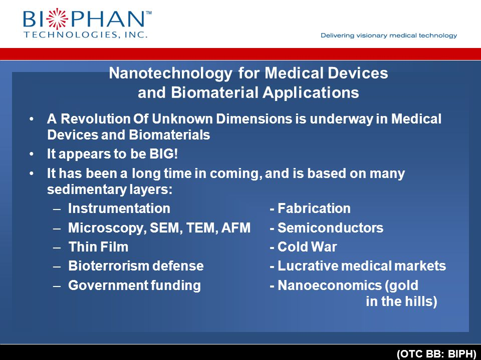 (OTC BB: BIPH) Nanotechnology for Medical Devices and Biomaterial Applications A Revolution Of Unknown Dimensions is underway in Medical Devices and Biomaterials It appears to be BIG.