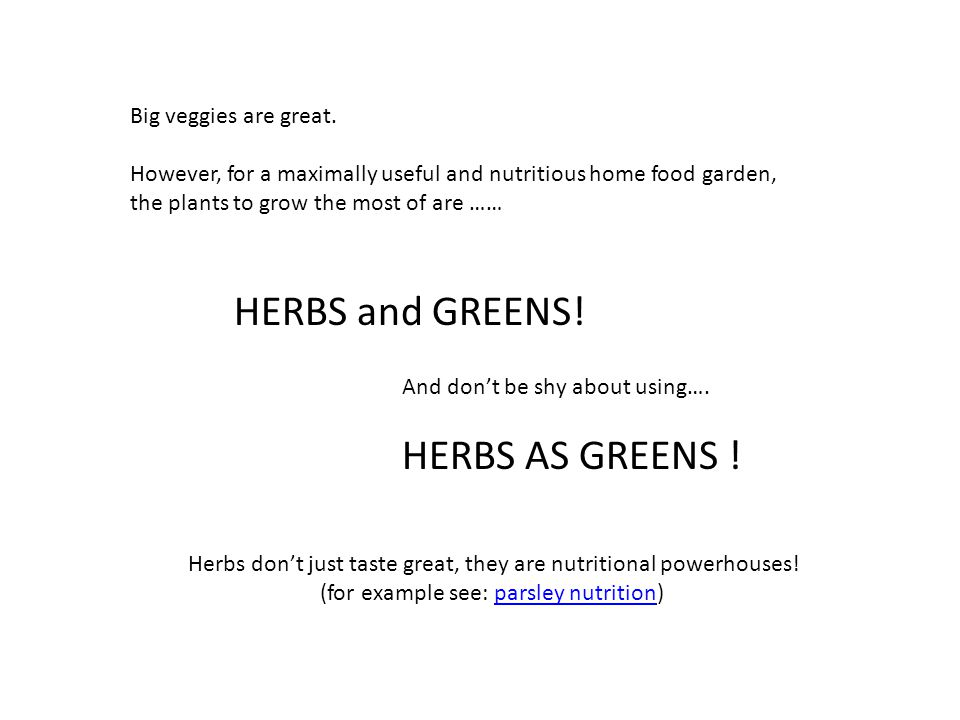 HERBS and GREENS. And don't be shy about using…. HERBS AS GREENS .