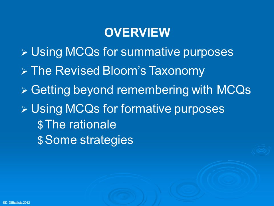OVERVIEW  Using MCQs for summative purposes  The Revised Bloom's Taxonomy  Getting beyond remembering with MCQs  Using MCQs for formative purposes $ The rationale $ Some strategies ©D.