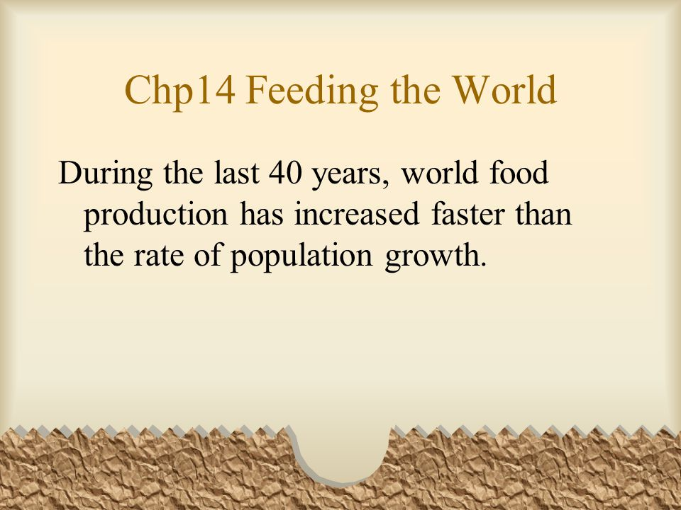 Chp14.2 World Food Supply If more food is produced than is consumed, why starvation.
