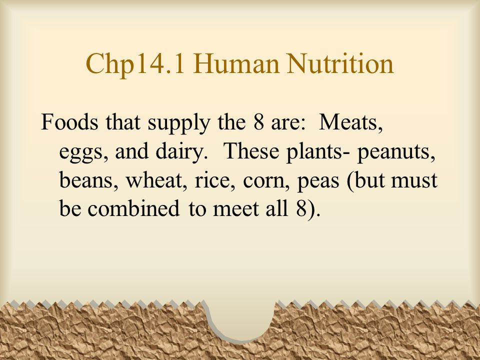 Chp14.1 Human Nutrition Foods that supply the 8 are: Meats, eggs, and dairy.