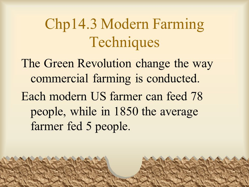 Chp14.3 Modern Farming Techniques The Green Revolution change the way commercial farming is conducted.