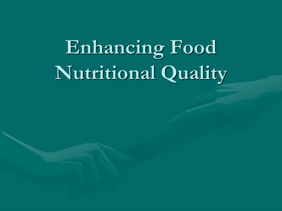 Enhancing Food Nutritional Quality