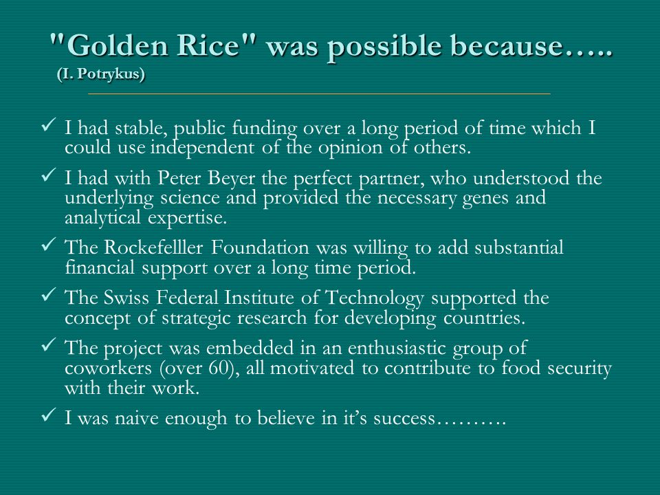 Golden Rice was possible because….. (I.