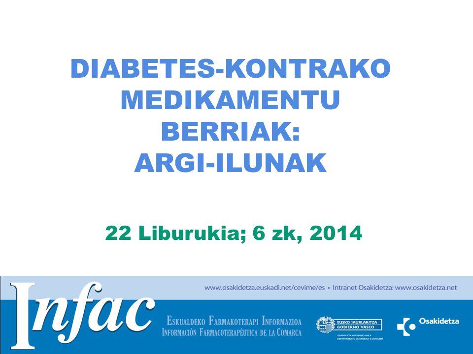 http://www.osakidetza.euskadi.net DIABETES-KONTRAKO MEDIKAMENTU BERRIAK: ARGI-ILUNAK 22 Liburukia; 6 zk, 2014