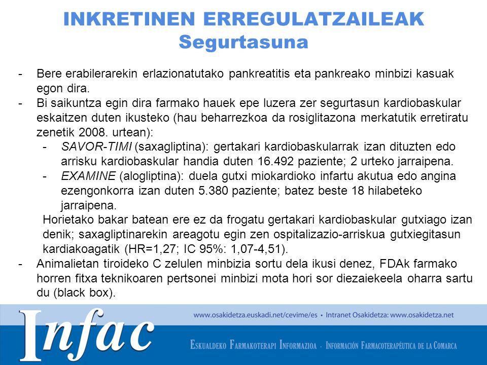 http://www.osakidetza.euskadi.net INKRETINEN ERREGULATZAILEAK Segurtasuna -Bere erabilerarekin erlazionatutako pankreatitis eta pankreako minbizi kasuak egon dira.