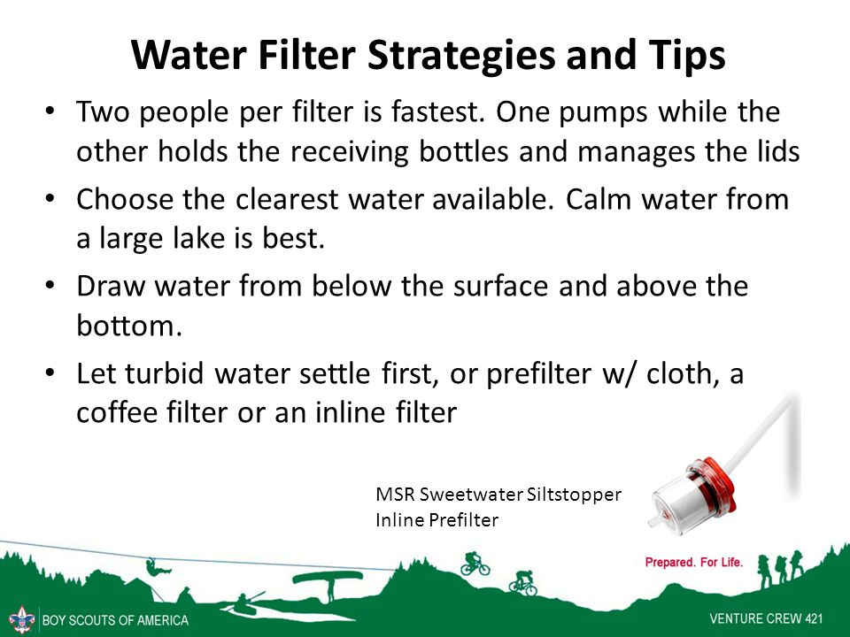 Water Filter Strategies and Tips Two people per filter is fastest.