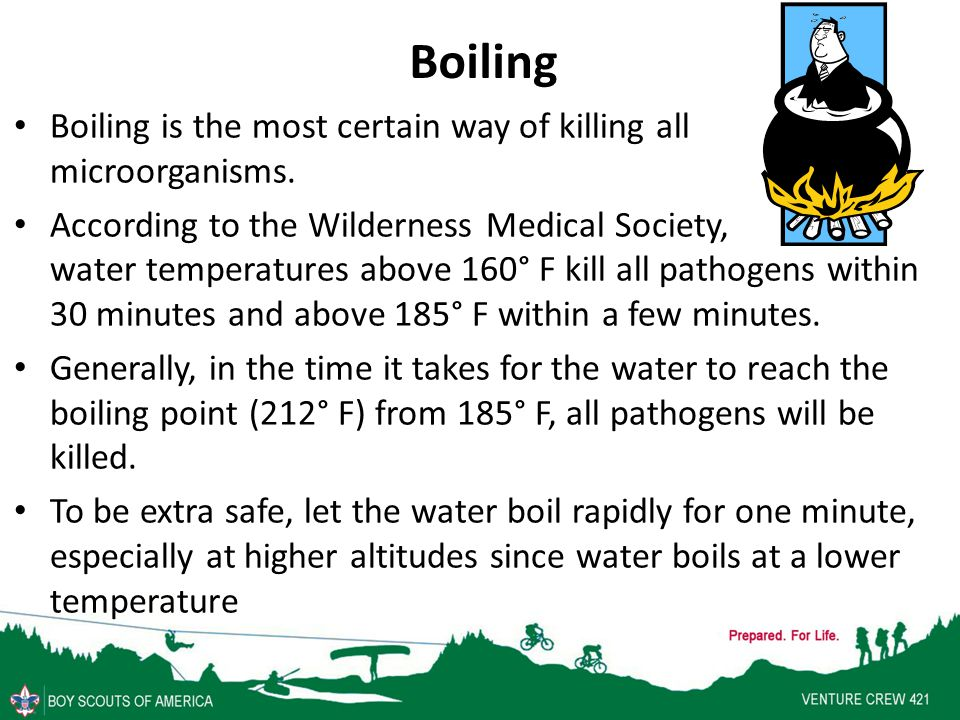 Boiling Boiling is the most certain way of killing all microorganisms.