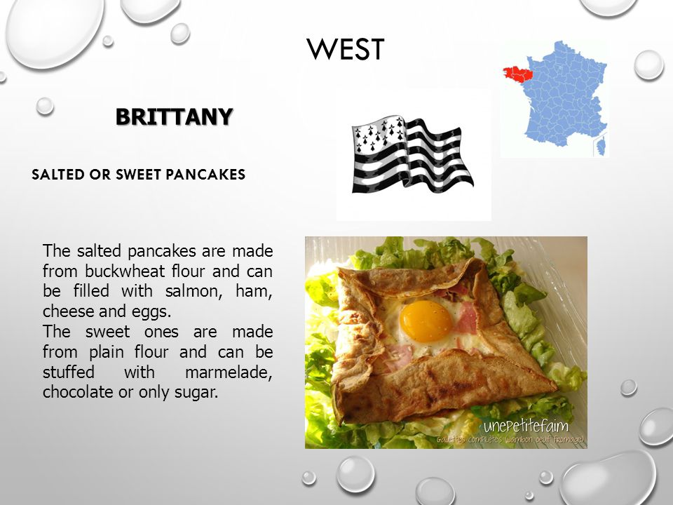 BRITTANY WEST The salted pancakes are made from buckwheat flour and can be filled with salmon, ham, cheese and eggs.