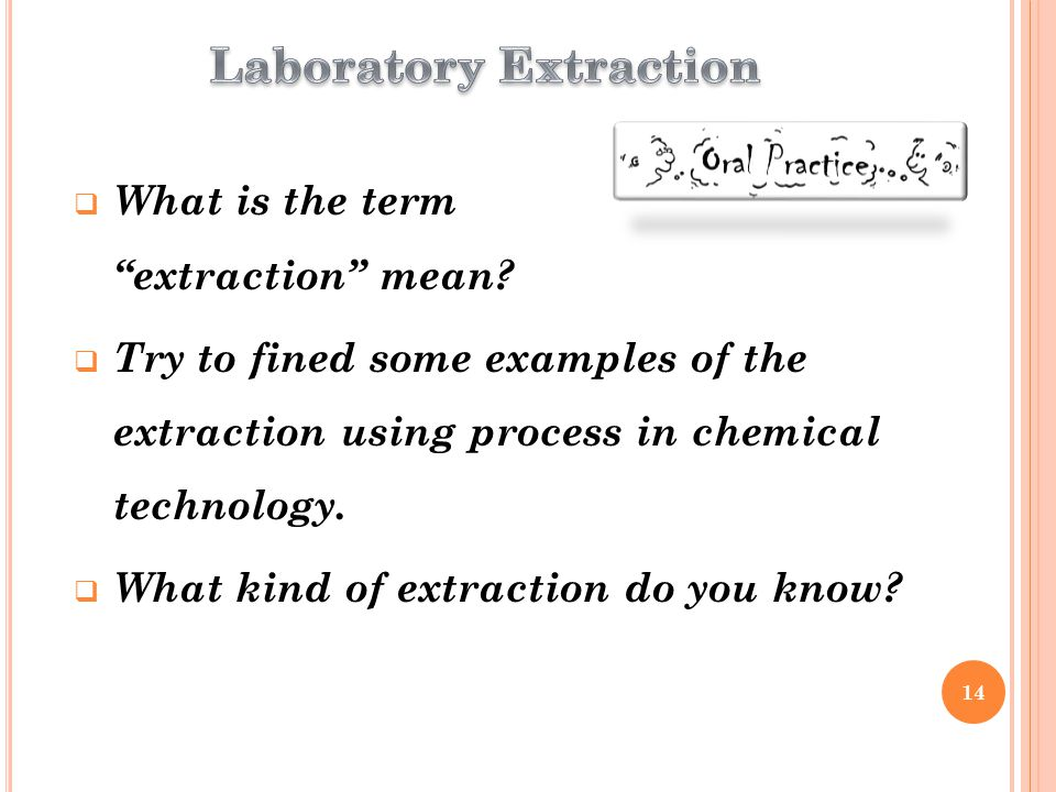 """ What is the term """"extraction"""" mean?  Try to fined some examples of the extraction using process in chemical technology.  What kind of extraction d"""
