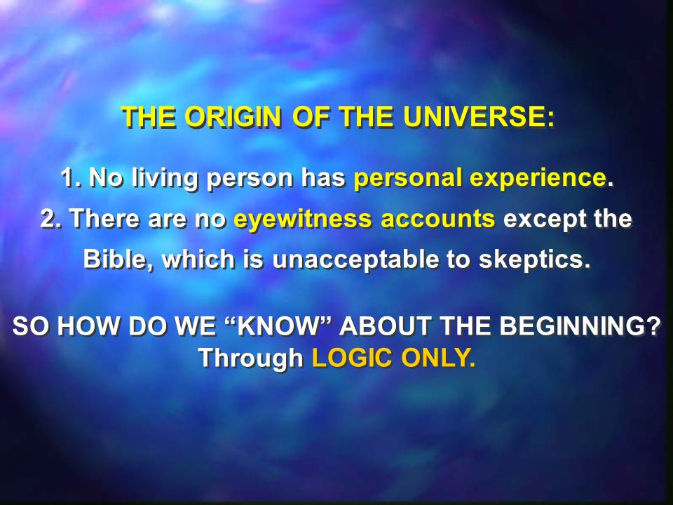 THE ORIGIN OF THE UNIVERSE: THE ORIGIN OF THE UNIVERSE: 1. No living person has personal experience. 1. No living person has personal experience. 2. T