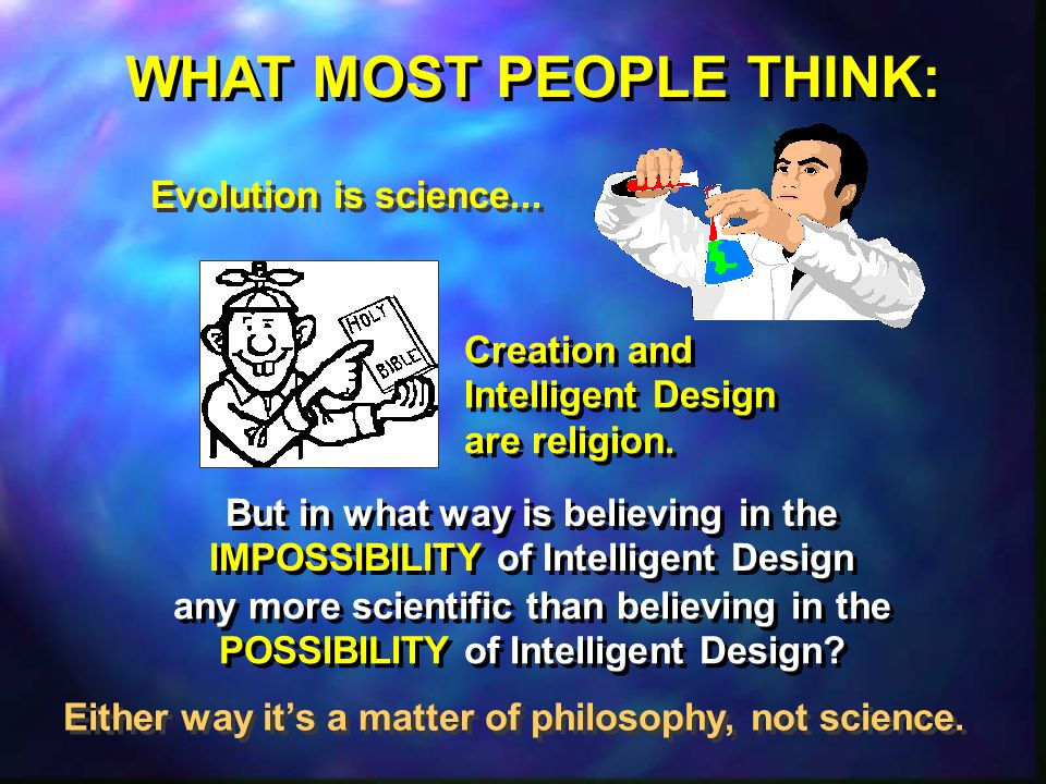 WHAT MOST PEOPLE THINK: Evolution is science...Creation and Intelligent Design are religion.