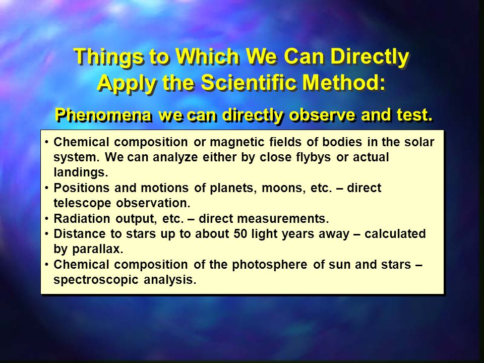 Things to Which We Can Directly Apply the Scientific Method: Chemical composition or magnetic fields of bodies in the solar system.