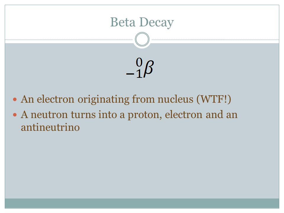 Beta Decay - example Carbon-14 has too many neutrons to be stable.