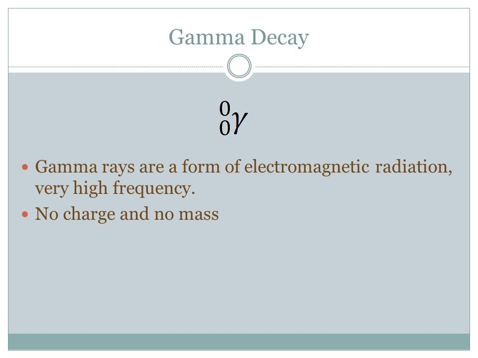 Gamma Decay Gamma rays are a form of electromagnetic radiation, very high frequency.