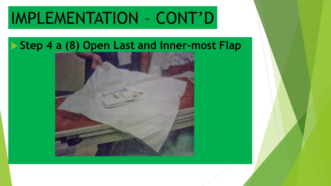IMPLEMENTATION – CONT'D  Step 4 a (8) Open Last and Inner-most Flap