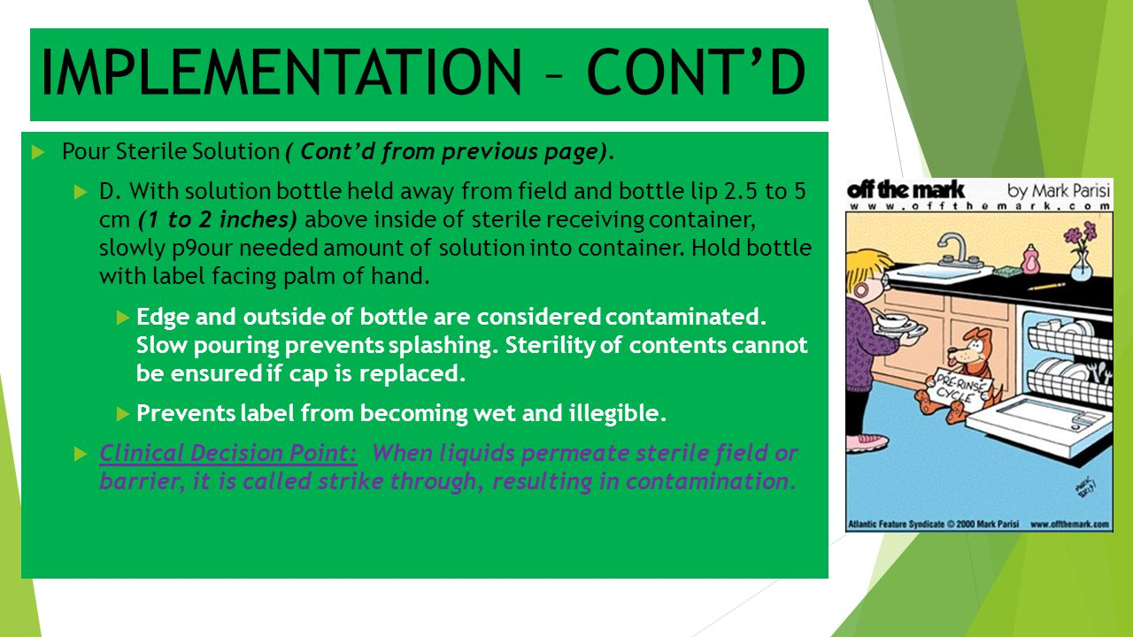 IMPLEMENTATION – CONT'D  Pour Sterile Solution ( Cont'd from previous page).  D. With solution bottle held away from field and bottle lip 2.5 to 5 c