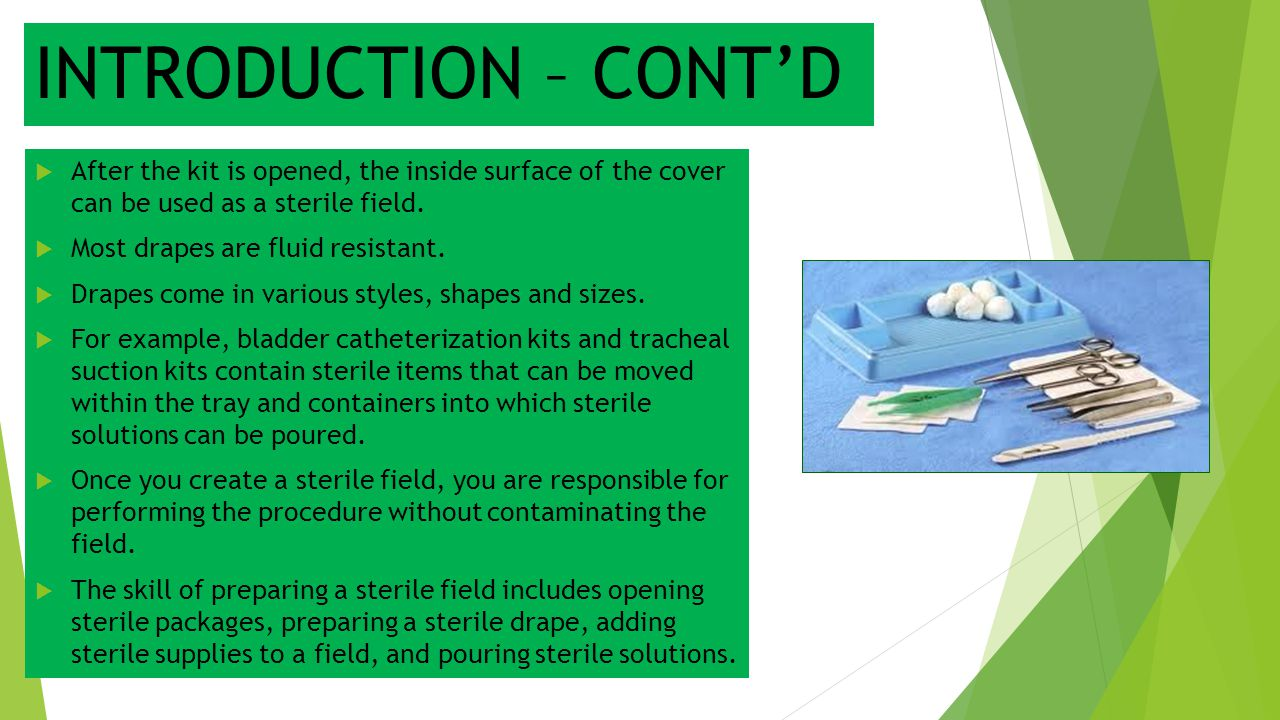 INTRODUCTION – CONT'D  After the kit is opened, the inside surface of the cover can be used as a sterile field.  Most drapes are fluid resistant. 
