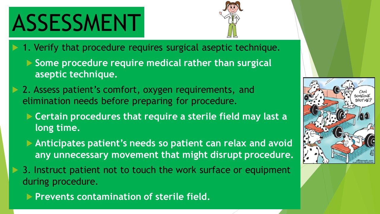 ASSESSMENT  1. Verify that procedure requires surgical aseptic technique.  Some procedure require medical rather than surgical aseptic technique. 