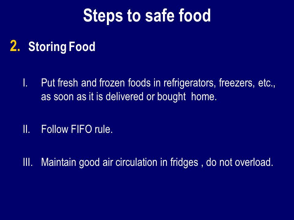 Steps to safe food 2. 2. Storing Food I.