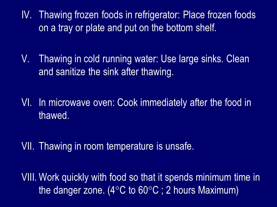 IV. IV.Thawing frozen foods in refrigerator: Place frozen foods on a tray or plate and put on the bottom shelf. V. V.Thawing in cold running water: Us