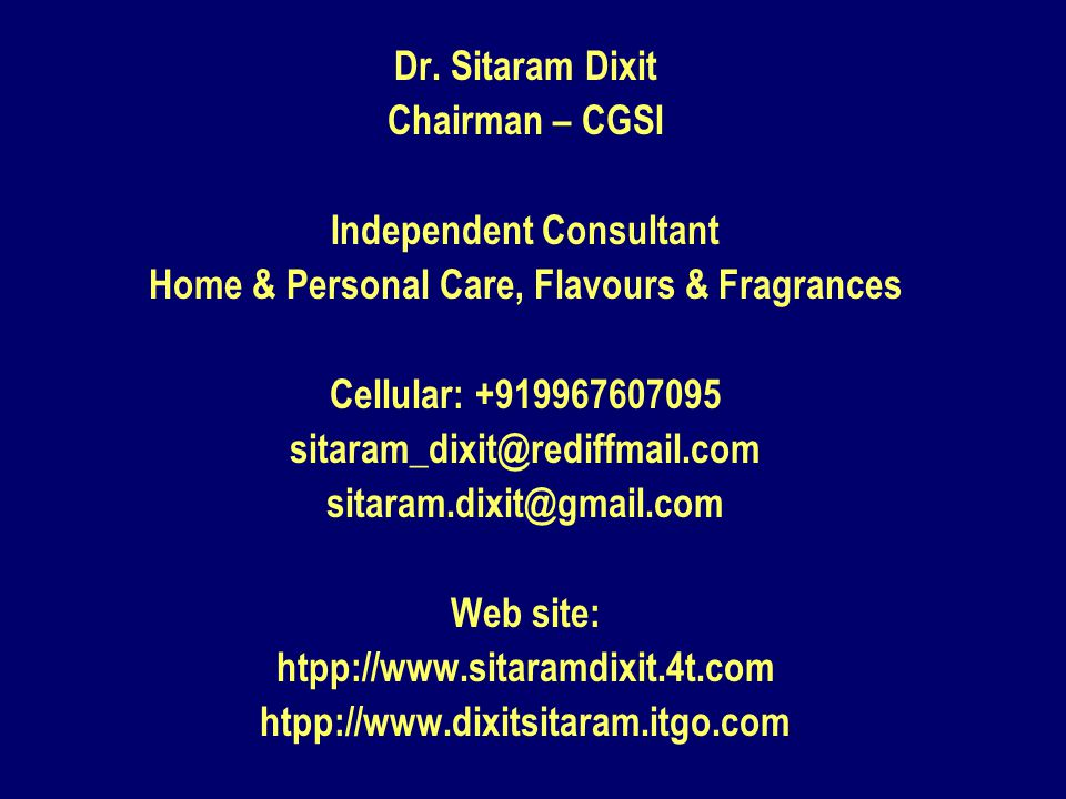 Dr. Sitaram Dixit Chairman – CGSI Independent Consultant Home & Personal Care, Flavours & Fragrances Cellular: +919967607095 sitaram_dixit@rediffmail.