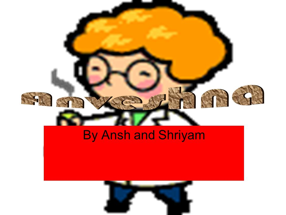 By Ansh and Shriyam