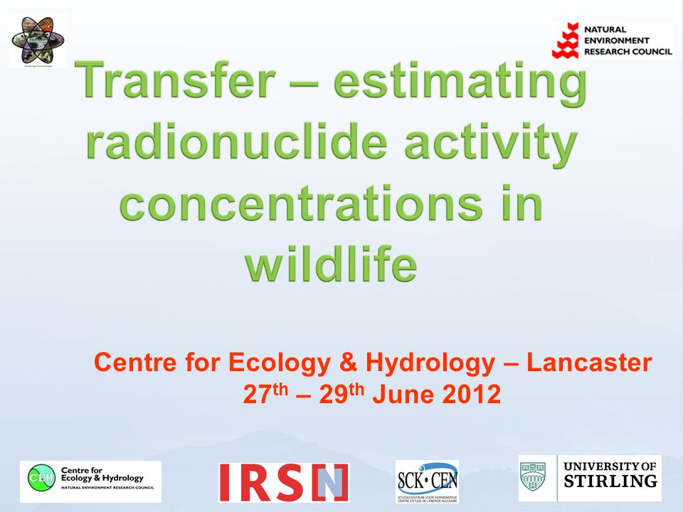 Centre for Ecology & Hydrology – Lancaster 27 th – 29 th June 2012
