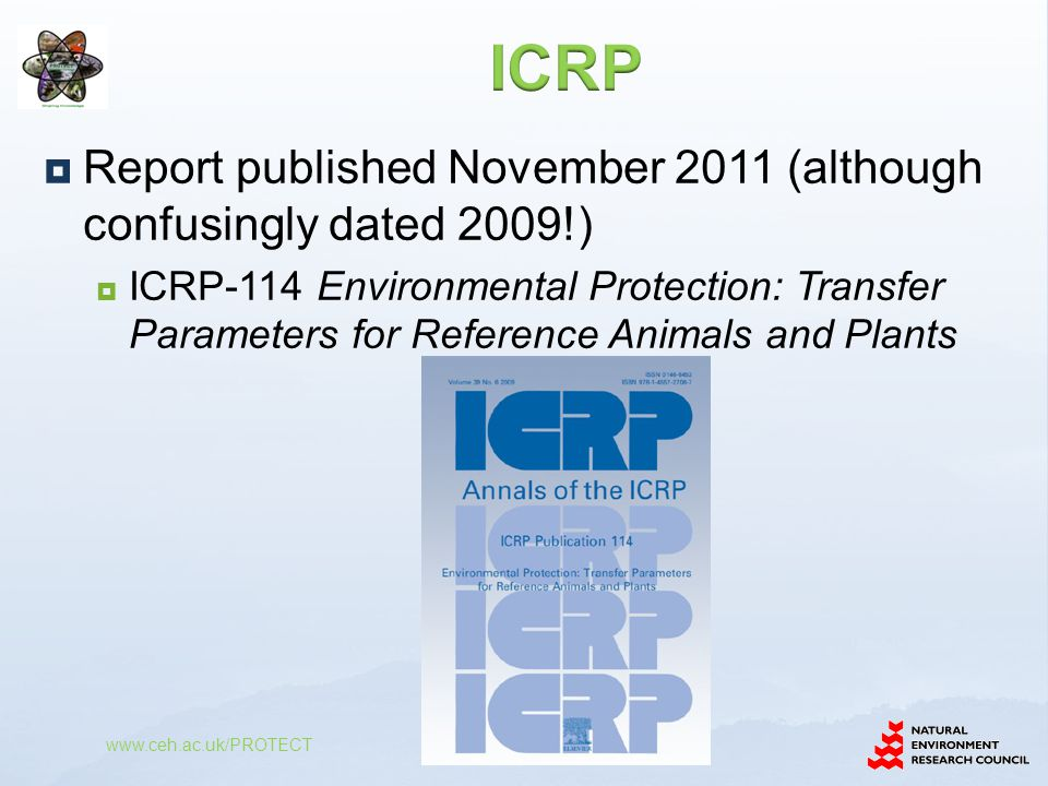  Report published November 2011 (although confusingly dated 2009!)  ICRP-114 Environmental Protection: Transfer Parameters for Reference Animals and