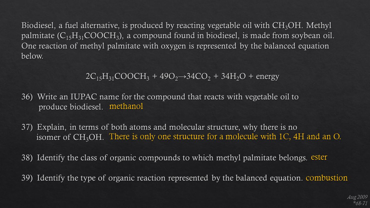 Aug 2009 # 68-71 methanol There is only one structure for a molecule with 1C, 4H and an O. ester combustion