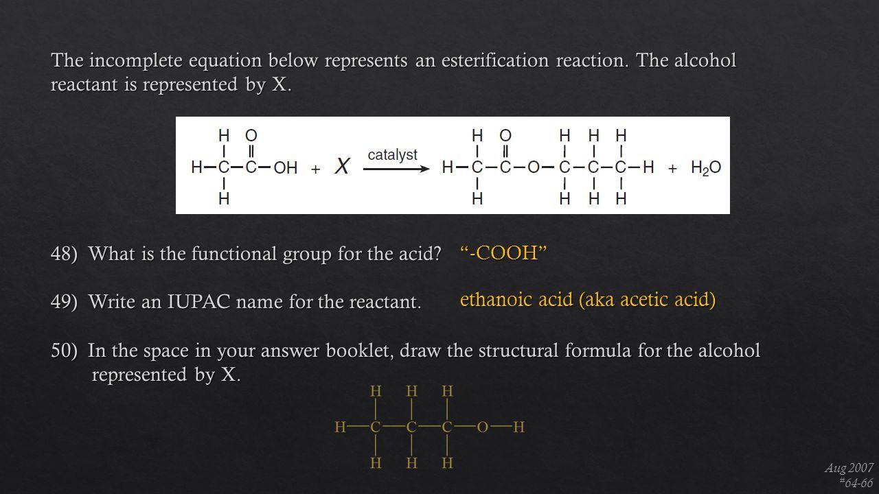 "Aug 2007 # 64-66 ""-COOH"" ethanoic acid (aka acetic acid)"