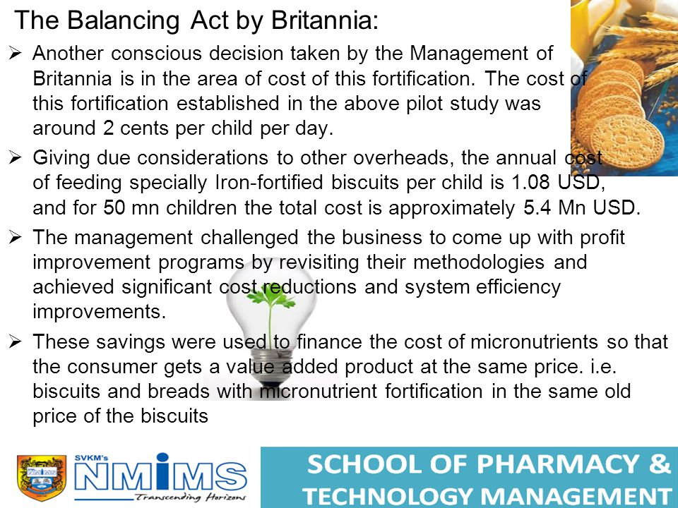 The Balancing Act by Britannia:  Another conscious decision taken by the Management of Britannia is in the area of cost of this fortification.