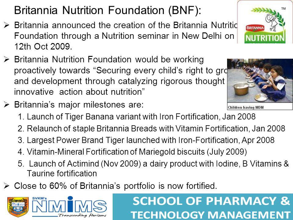 Britannia Nutrition Foundation (BNF):  Britannia announced the creation of the Britannia Nutrition Foundation through a Nutrition seminar in New Delhi on 12th Oct 2009.