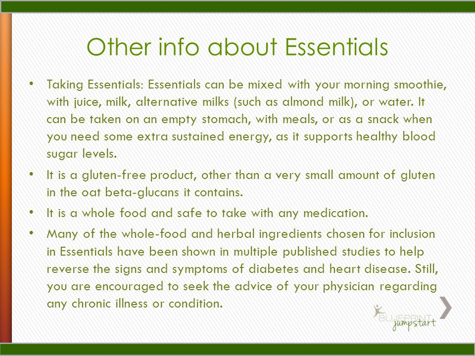Other info about Essentials Taking Essentials: Essentials can be mixed with your morning smoothie, with juice, milk, alternative milks (such as almond milk), or water.