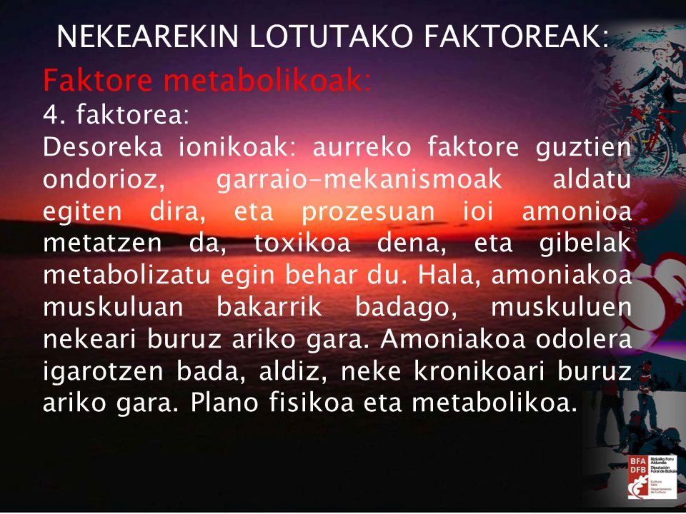 NEKEAREKIN LOTUTAKO FAKTOREAK: Faktore metabolikoak: 4.