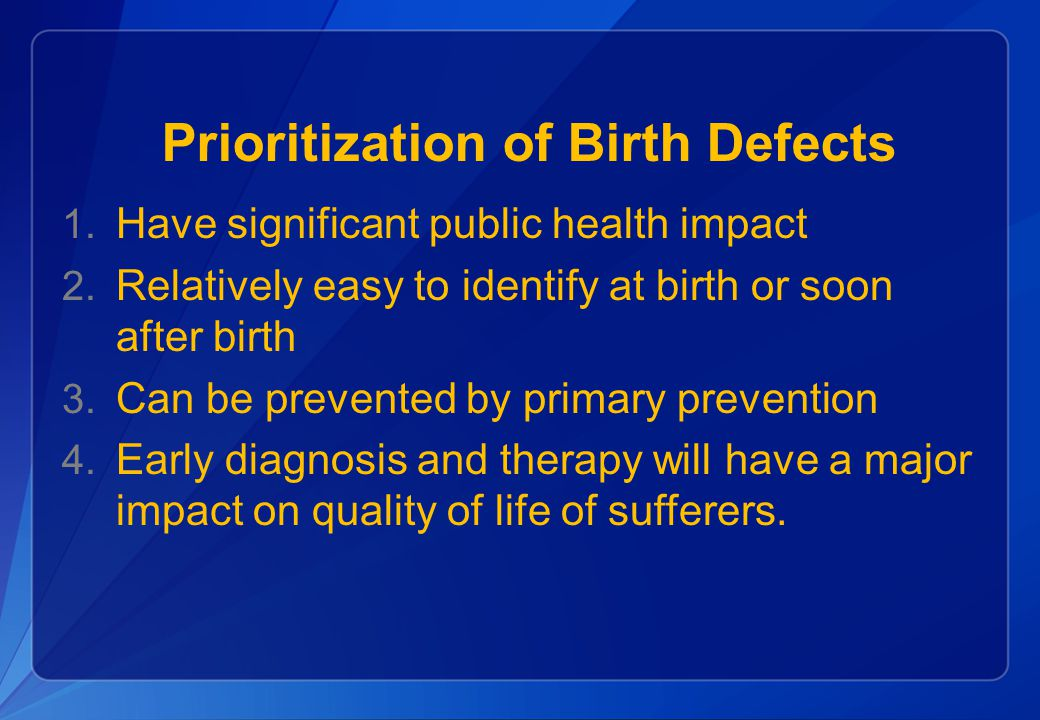 Prioritization of Birth Defects 1.Have significant public health impact 2.