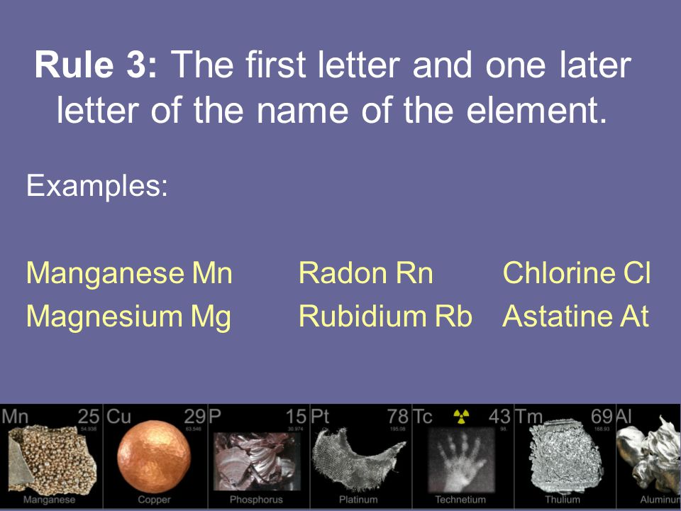 Rule 3: The first letter and one later letter of the name of the element.