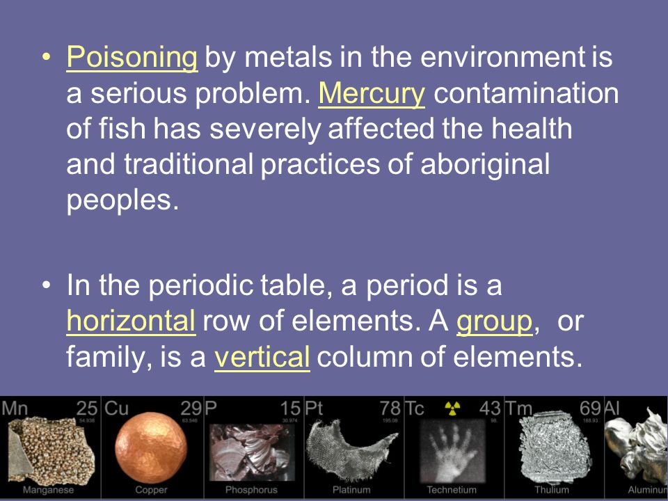 Poisoning by metals in the environment is a serious problem.