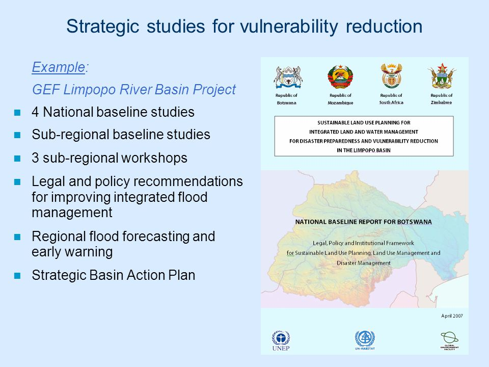 Strategic studies for vulnerability reduction Example: GEF Limpopo River Basin Project 4 National baseline studies Sub-regional baseline studies 3 sub