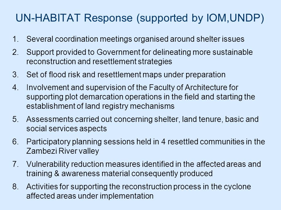 UN-HABITAT Response (supported by IOM,UNDP) 1.Several coordination meetings organised around shelter issues 2.Support provided to Government for delin