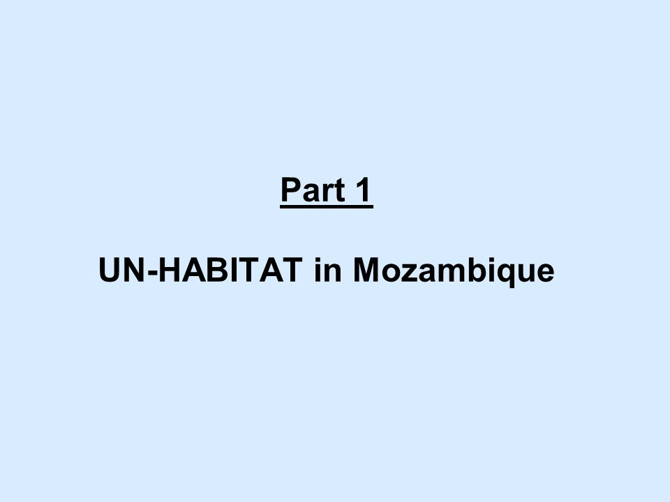 Programme overview The goal of the recently developed UN-HABITAT country programme (2008-2010) is to contribute to slum upgrading and vulnerability reduction in Mozambique.
