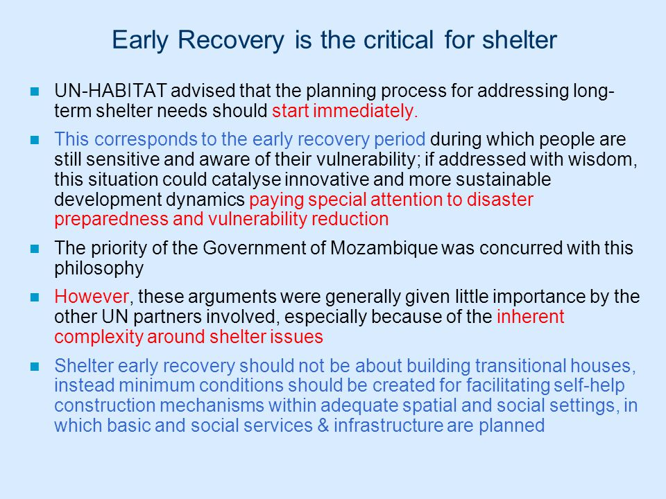 UN-HABITAT advised that the planning process for addressing long- term shelter needs should start immediately. This corresponds to the early recovery
