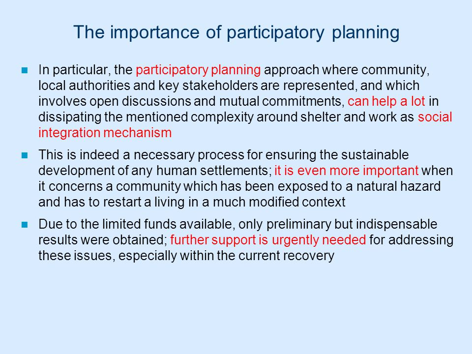 In particular, the participatory planning approach where community, local authorities and key stakeholders are represented, and which involves open di